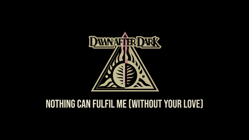 Dawn After Dark - Nothing Can Fulfil Me (Without You)